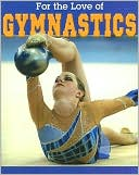 For the Love of Gymnastics book written by Arlene Worsley
