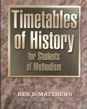 Timetables of History for Students of Methodism book written by Rex D Matthews