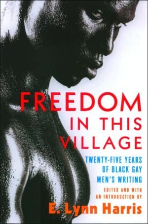Freedom in This Village: Twenty-Five Years of Black Gay Men's Writing, 1979 to the Present written by E. Lynn Harris
