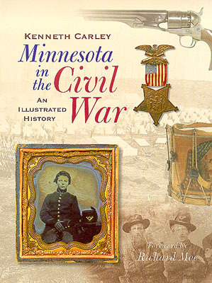 Minnesota in the Civil War: An Illustrated History book written by Kenneth Carley