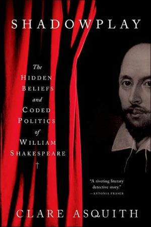 Shadowplay: The Hidden Beliefs and Coded Politics of William Shakespeare book written by Clare Asquith