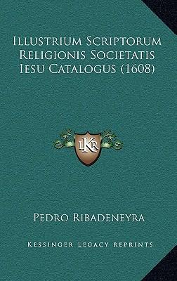 Illustrium Scriptorum Religionis Societatis Iesu Catalogus (1608) written by Ribadeneyra, Pedro
