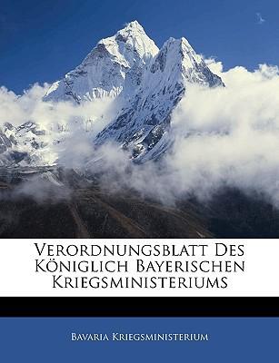 Verordnungsblatt Des Kniglich Bayerischen Kriegsministeriums written by Kriegsministerium, Bavaria