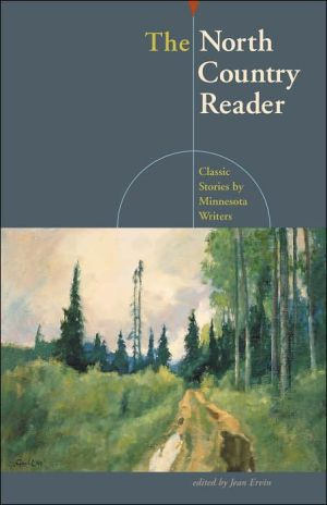 The North Country Reader: Classic Stories by Minnesota Writers written by Jean Ervin