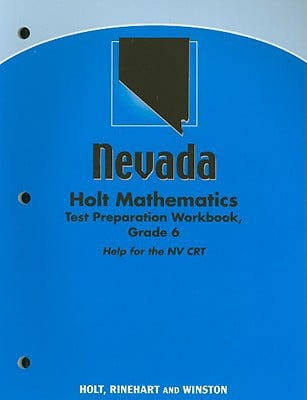 Nevada Holt Mathematics Test Preparation Workbook, Grade 6: Help for the NV CRT written by Holt Rinehart & Winston