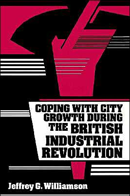 Coping with City Growth during the British Industrial Revolution book written by Jeffrey G. Williamson