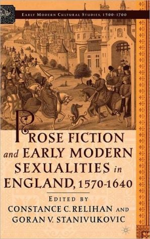 Prose Fiction and Early Modern Sexualities in England, 1570-1640 book written by Constance C. Relihan