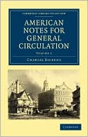 American Notes for General Circulation, Vol. 1 book written by Charles Dickens