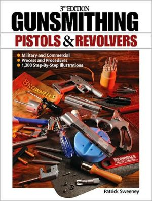 Gunsmithing: Pistols and Revolvers book written by Patrick Sweeney