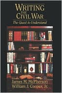 Writing the Civil War: The Quest to Understand book written by James M. McPherson