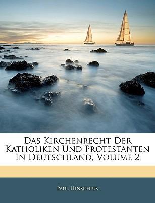 Das Kirchenrecht Der Katholiken Und Protestanten in Deutschland, Volume 2 book written by Hinschius, Paul