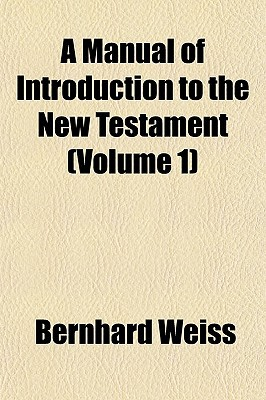 A Manual of Introduction to the New Testament (Volume 1) written by Weiss, Bernhard