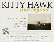 Kitty Hawk and Beyond : The Wright Brothers and the Early Years of Aviation - A Photographic History written by Ronald R. Geibert, Patrick B. Nolan, John R. Dailey