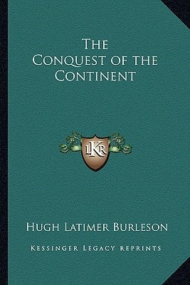 The Conquest of the Continent book written by Burleson, Hugh Latimer