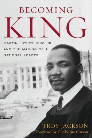 Becoming King: Martin Luther King Jr. and the Making of a National Leader book written by Troy Jackson