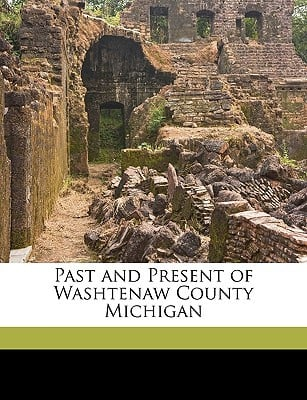 Past and Present of Washtenaw County Michigan book written by Breakes, Samuel W.