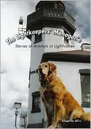 The Lightkeepers' Menagerie: Stories of Animals at Lighthouses book written by Elinor De Wire