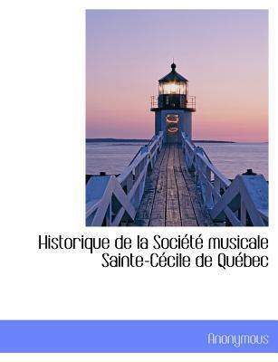 Historique de La Soci T Musicale Sainte-C Cile de Qu Bec book written by Anonymous