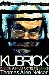 Kubrick: Inside a Film Artist's Maze book written by Thomas Allen Nelson