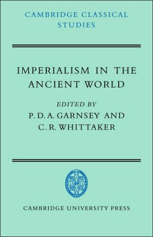 Imperialism in the Ancient World: The Cambridge University Research Seminar in Ancient History book written by Peter D. A. Garnsey