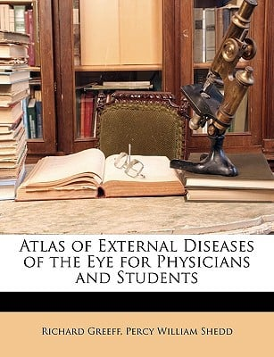 Atlas of External Diseases of the Eye for Physicians and Students written by Greeff, Richard , Shedd, Percy William