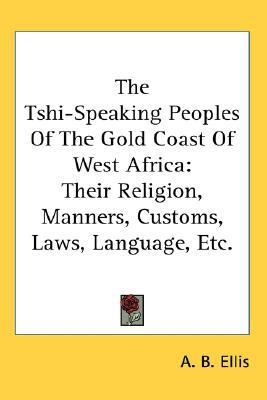 The Tshi-Speaking Peoples of the Gold Co book written by A. B. Ellis