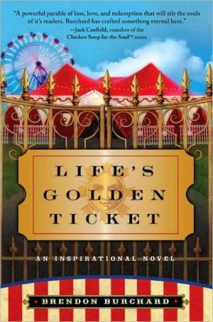 Life's Golden Ticket: An Inspirational Novel book written by Brendon Burchard