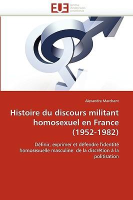 Histoire Du Discours Militant Homosexuel En France (1952-1982) book written by Marchant, Alexandre