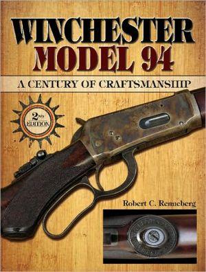 Winchester Model 94: A Century of Craftmanship book written by Robert C. Renneberg