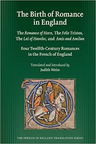 The Birth of Romance in England: Four Twelfth-Century Romances in the French of England written by Judith Weiss