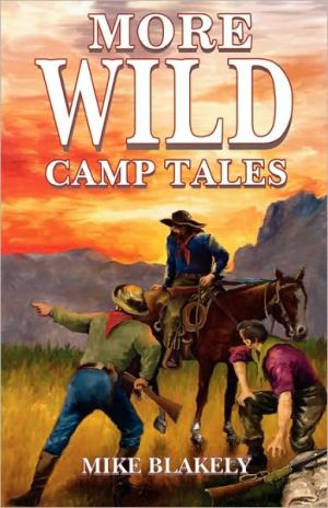 More Wild Camp Tales book written by Mike Blakely