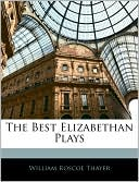 The Best Elizabethan Plays book written by William Roscoe Thayer