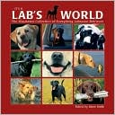It's a Lab's World: An Illustrated Collection of Everything Labrador Retriever book written by Jason A. Smith
