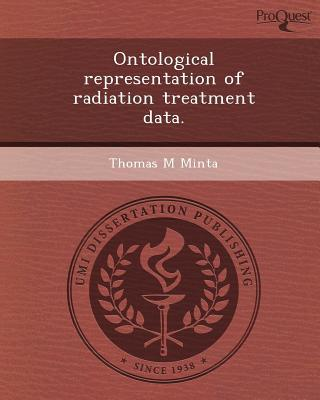 Ontological Representation of Radiation Treatment Data. written by Thomas M. Minta