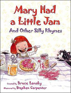 Mary Had A Little Jam and Other Silly Rhymes book written by Bruce Lansky