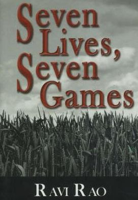 Seven Lives, Seven Games book written by Ravi P. Rao