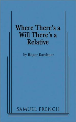 Where There's a Will There's a Relative book written by Roger Karshner