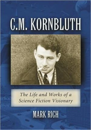 C.M. Kornbluth: The Life and Works of a Science Fiction Visionary book written by Mark Rich