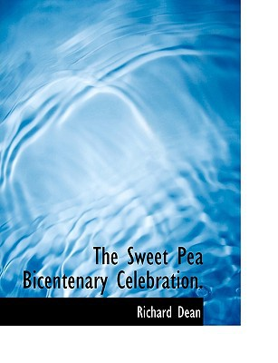 The Sweet Pea Bicentenary Celebration. book written by Dean, Richard