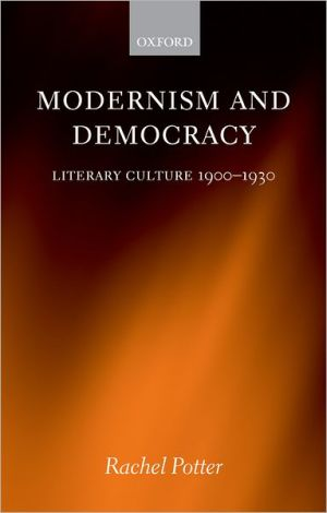 Modernism and Democracy: Literary Culture 1900-1930 written by Rachel Potter