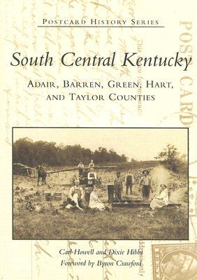 South Central Kentucky: Adair, Barren, Green, Hart, and Taylor Counties (Postcard History) written by Carl Howell,Dixie Hibbs