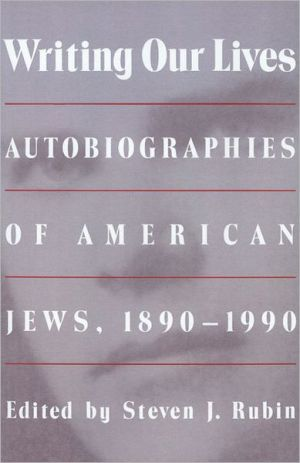 Writing Our Lives: Autobiographies of American Jews, 1890-1990 book written by Steven J. Rubin