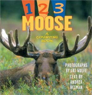 1, 2, 3 Moose: A Pacific Northwest Counting Book book written by Art Wolfe