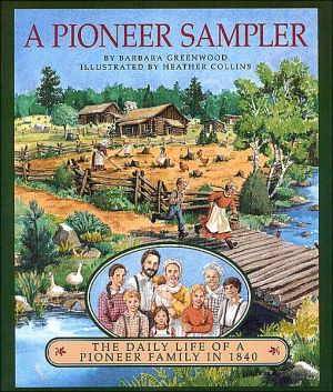 Pioneer Sampler: The Daily Life of a Pioneer Family in 1840 book written by Barbara Greenwood