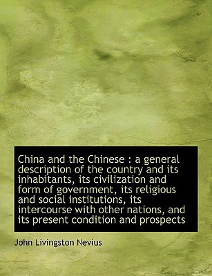 China and the Chinese: A General Description of the Country and Its Inhabitants, Its Civilization a book written by Nevius, John Livingston