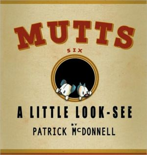 A Little Look-See: Mutts 6 written by Patrick McDonnell