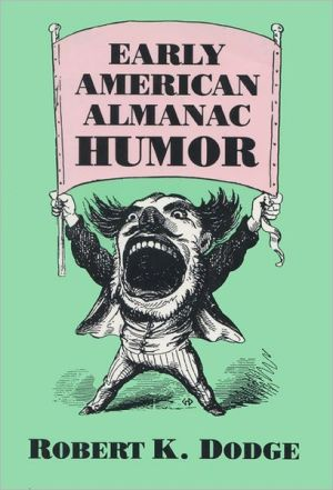 Early American Almanac Humor book written by Robert K. Dodge