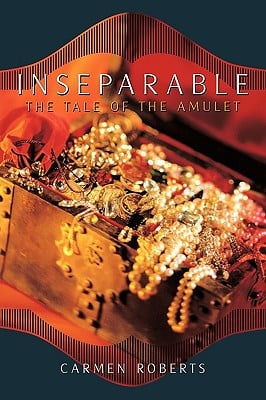Inseparable: The Tale of the Amulet written by Roberts, Carmen