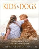 Kids & Dogs: Teaching Them to Live, Play, and Learn Together book written by Ruth Weston