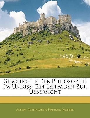 Geschichte Der Philosophie Im Umriss: Ein Leitfaden Zur Uebersicht book written by Schwegler, Albert , Koeber, Raphael